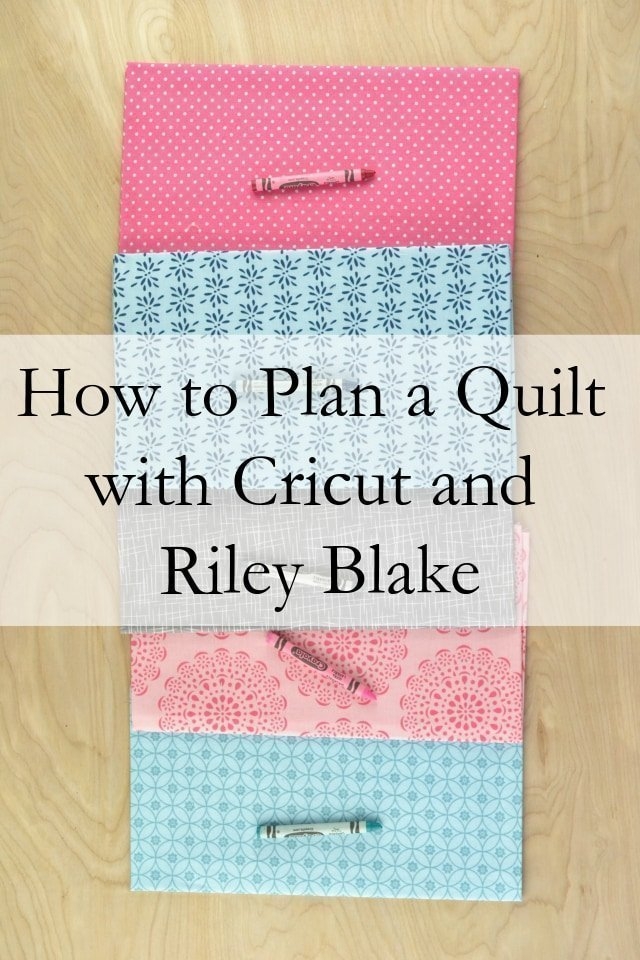 How to Plan a Quilt with Cricut and Riley Blake