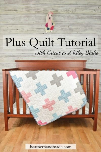 How to Make a Plus Quilt with Cricut and Riley Blake // heatherhandmade.com