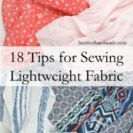 18 Tips for Sewing Lightweight Fabric